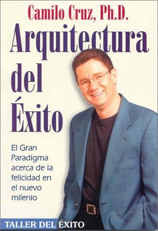 9781931059084: Arquitectura Del Exito: El Gran Paradigma Acerca De LA Felicidad En El Nuevo Milinio