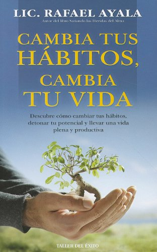 9781931059220: Cambia Tus Habitos, Cambia Tu Vida: Descubre Como Cambiar Tus Habitos, Detonar Tu Potencial y Llevar una Vida Plena y Productiva