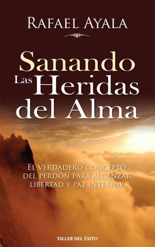9781931059367: SANANDO LAS HERIDAS DEL ALMA EL VERDADERO CONCEPTO DEL PERDÓN PARA ALCANZAR LIBERTAD Y PAZ INTERIOR