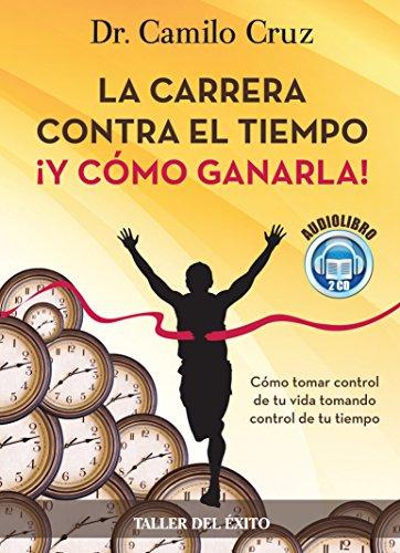 9781931059480: La Carrera Contra El Tiempo Y Como Ganarla/ the Race Against Time... And How to Win It: Como Tomar Control De Tu Vida, Tomando Control De Tu Tiempo (Spanish Edition)