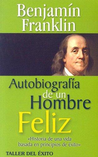 Autobiografia de un Hombre Feliz (Spanish Edition): Franklin, Benjamin