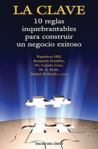 La clave / The Key: 10 reglas inquebrantables para construir un negocio exitoso / 10 Unbreakable Rules for Building a Successful Business (Spanish Edition) (9781931059558) by Benjamin Franklin; Camilo Cruz; M. A. Peale; Daniel Richards; Napoleon Hill