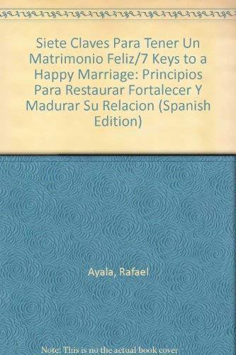 9781931059824: Siete Claves Para Tener Un Matrimonio Feliz/7 Keys to a Happy Marriage: Principios Para Restaurar Fortalecer Y Madurar Su Relacion (Spanish Edition)