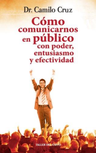 9781931059893: Como Comunicarnos en Publico. Con Poder Entusiasmo y Efectividad (Spanish Edition)