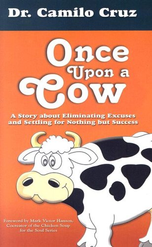 9781931059916: Once upon a Cow: A Story About Eliminating Excuses and Settling for Nothing but Success