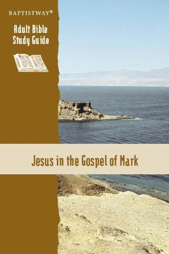 Jesus in the Gospel of Mark Study Guide (Adult Bible Study Guide): Russell H. Dilday