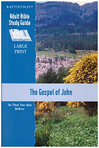 The Gospel of John So That You May Believe (Baptistway Adult Bible Study Guide): Bugg, Charles; ...