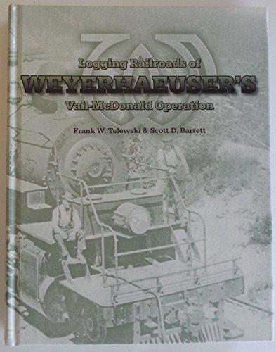 Logging Railroads of Weyerhaeuser's Vail and Mcdonald: Frank W. Telewski