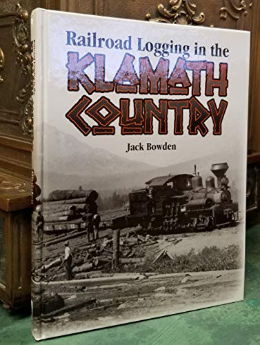 Railroad Logging in the Klamath Country: Bowden, Jack