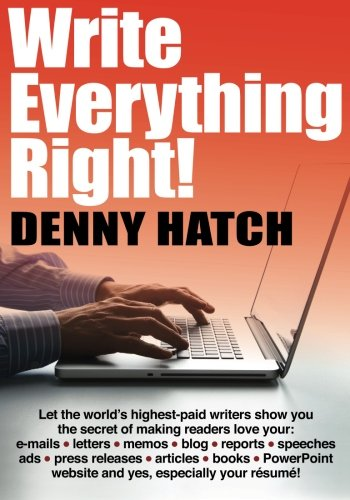9781931068734: Write Everything Right!: Let the world's highest-paid writers show you the secrets of making readers love your: e-mails, letters, memos, blog, ... website and yes, especially your résumé!