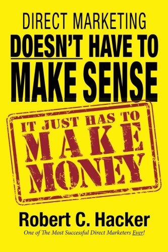Direct Marketing Doesn't Have to Make Sense, It Just Has to Make Money: Robert C. Hacker