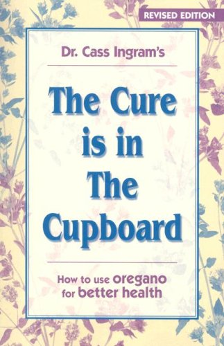 9781931078276: The Cure Is in The Cupboard: How To Use Oregano For Better Health (REVISED EDITION)