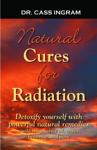 9781931078351: Natural Cures for Radiation: Detoxify Yourself with Powerful Natural Remedies Wild Chaga, Spice Oils, Zeolite, Bentonite, and More