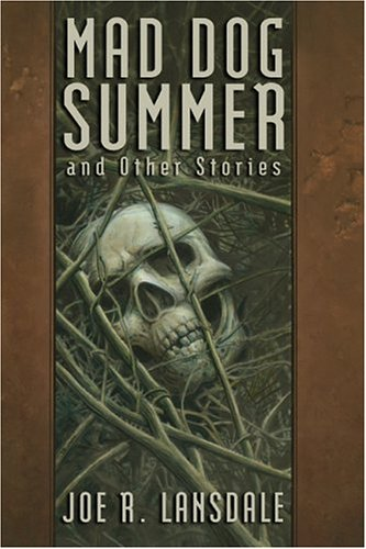 Mad Dog Summer and Other Stories: Lansdale, Joe R.