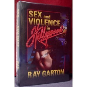 SEX AND VIOLENCE IN HOLLYWOOD: Garton, Ray