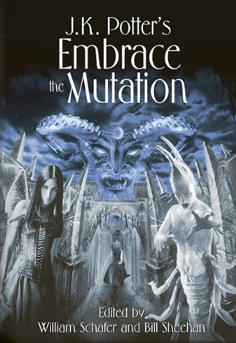 Embrace the Mutation: Fiction Inspired by the Art of J. K. Potter (Signed, Limited, Remarqued, ...
