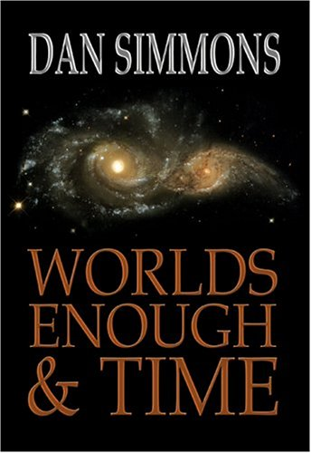 WORLDS ENOUGH AND TIME: Simmons, Dan.