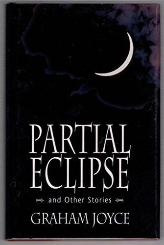 PARTIAL ECLIPSE AND OTHER STORIES: Joyce, Graham.