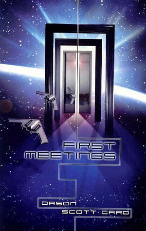 First Meetings: Three Stories from the Enderverse: Card, Orson Scott