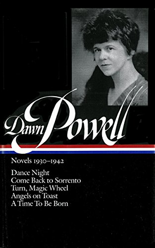 Dawn Powell Novels, 1930-1942: Dance Night; Come Back to Sorrento; Turn, Magic Wheel; Angels on ...