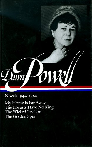 Dawn Powell Novels, 1944-1962: My Home is Far Away, the Locusts Have No King, the Wicked Pavilion, ...