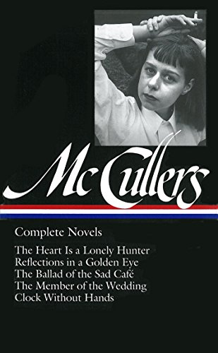 9781931082037: Complete Novels: The Heart is a Lonely Hunter/Reflections in a Golden Eye/The Ballad of the Sad Cafe/The Member of the Wedding/The Clock Without Hands (Library of America)