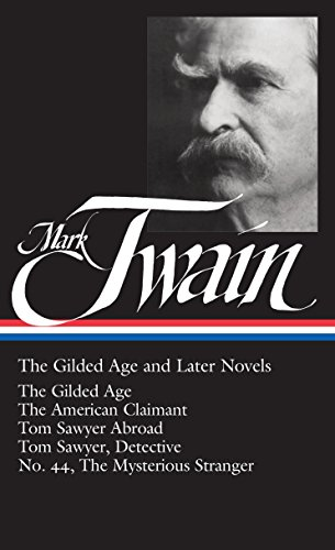 9781931082105: Mark Twain: The Gilded Age and Later Novels: The Gilded Age / The American Claimant / Tom Sawyer Abroad / Tom Sawyer, Detective / No. 44, The Mysterious Stranger (Library of America)