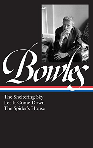 9781931082198: Paul Bowles: The Sheltering Sky/ Let It Come Down/ The Spider's House (Library of America)