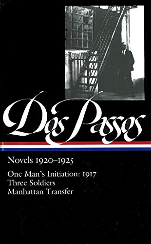 9781931082396: Dos Passos: Novels 1920-1925: One Man's Initiation: 1917, Three Soldiers, Manhattan Transfer (The Library of America)