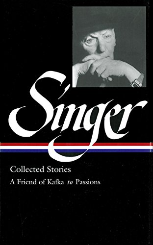9781931082624: Isaac Bashevis Singer Collected Stories V. 2 : A Friend of Kafka to Passions (Library of America) (Vol 2)