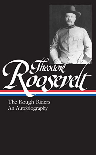 9781931082655: Theodore Roosevelt: The Rough Riders/An Autobiography (Library of America)