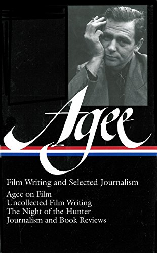 James Agee: Film Writing and Selected Journalism: Agee on Film / Uncollected Film Writing / The N...