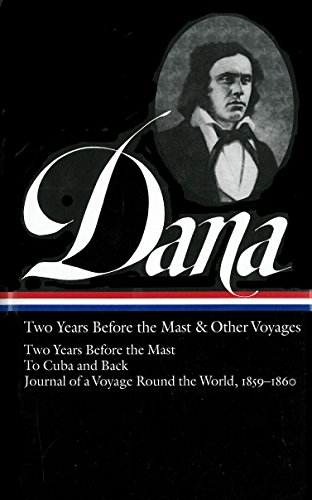 Richard Henry Dana, Jr.: Two Years Before the Mast and Other Voyages: Dana, Richard Henry