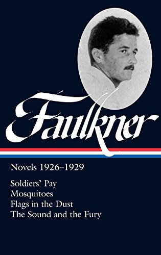 9781931082891: William Faulkner: Novels 1926-1929: Soldiers' Pay / Mosquitoes / Flags in the Dust / The Sound and the Fury (Library of America)