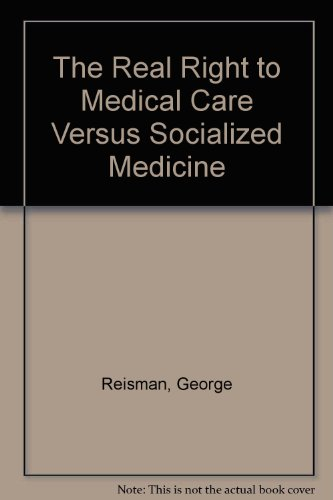 9781931089081: The Real Right to Medical Care Versus Socialized Medicine