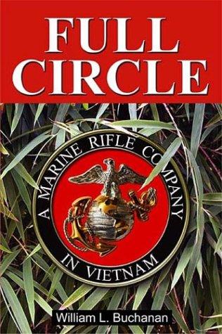 Full Circle: A Marine Rifle Company in Vietnam - Signed: Buchanan, William L.