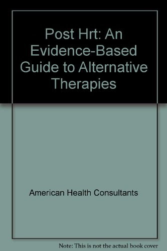 Post Hrt: an Evidence-based Guide to Alternative Therapies (1931107386) by American Health Consultants