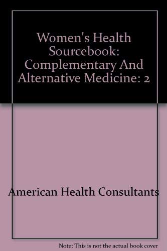 Women's Health Sourcebook: Complementary And Alternative Medicine (193110798X) by American Health Consultants