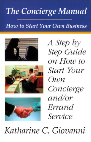 The Concierge Manual: A Step by Step Guide on How to Start Your Own Concierge and/or Errand ...