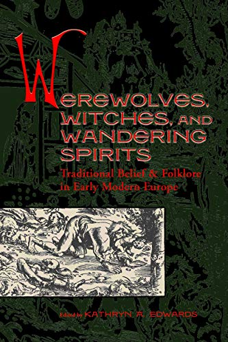 9781931112086: Werewolves, Witches, and Wandering Spirits: Traditional Belief & Folklore in Early Modern Europe (Sixteenth Century Essays & Studies, V. 62)