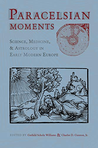 9781931112116: Paracelsian Moments: Science, Medicine, and Astrology in Early Modern Europe (Sixteenth Century Essays & Studies, V. 64)