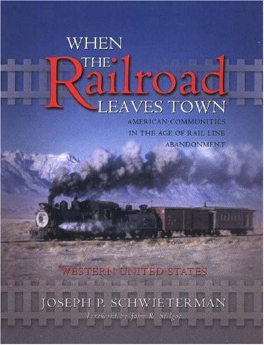 9781931112130: 2: When the Railroad Leaves Town: American Communities in the Age of Rail Line Abandonment--Western U.S.