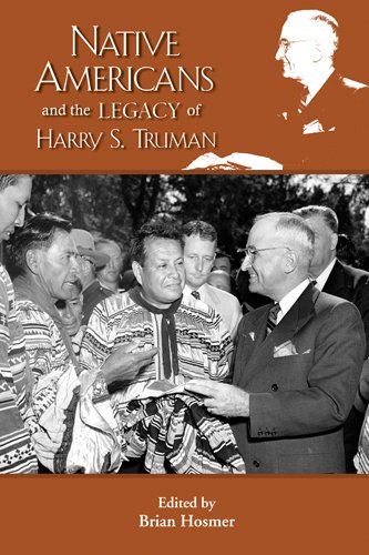 Native Americans and the Legacy of Harry S. Truman: Hosmer, Brian (ed.)