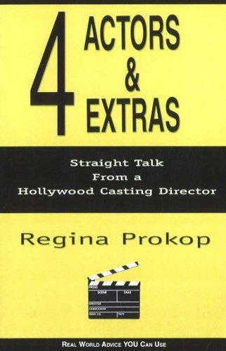 4 Actors and Extras: Practical Advice from: Regina Prokop
