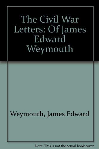 9781931123273: The Civil War Letters of James Edward Weymouth