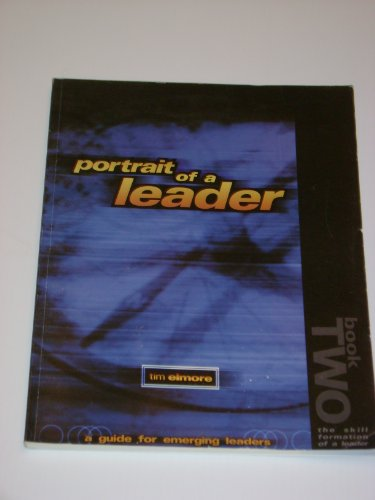 Portrait of a Leader A Guide for Emerging Leaders Book Two: Tim Elmore