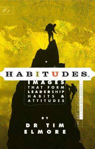 Habitudes, the Art of Self Leadership (A: Tim Elmore