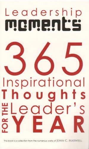 365 Inspirational Thoughts For The Leader's Year [Leadership Moments]: John C. Maxwell