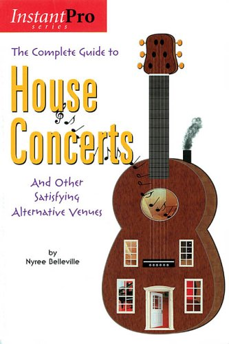 9781931140317: The Complete Guide to House Concerts: And Other Satisfying Alternative Venues (InstantPro)