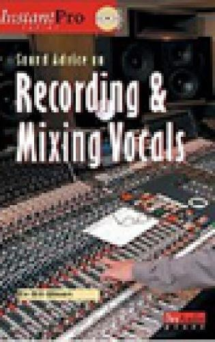 9781931140362: Sound Advice on Recording and Mixing Vocals (Book & CD) (Instant Pro)